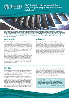 RBC de Mexico cải thiện đáng kể quy trình, cắt giảm chi phí nhờ Master Fluid Solutions RBC de Mexico cải thiện đáng kể quy trình, cắt giảm chi phí nhờ Master Fluid Solutions ©2020 Master Fluid Solutions. Master Fluid Solutions®, TRIM® và MicroSol® là các nhãn hiệu đã đăng ký của Master Chemical Corporation, hoạt động kinh doanh dưới tên Master Fluid Solutions. 2020-06-05 RBC de Mexico, nhà máy tại Reynosa của RBC Bearings, chủ yếu gia công thép và thép không gỉ cho khách hàng ngành hàng không, ô tô và công nghiệp. Địa điểm này cũng xử lý một số vật liệu nhôm và vật liệu cứng hơn để gia công kim loại và làm việc trên hàng nghìn phụ tùng và model khác nhau. RBC de Mexico là một cơ sở gia công tiện lớn thuộc sở hữu của RBC Bearings và hoạt động 24 giờ một ngày, bảy ngày một tuần, trong 340 ngày trong năm, cần một chất làm mát bền và lâu dài. THÁCH THỨC GIẢI PHÁP KẾT QUẢ Cũng như nhiều phân xưởng gia công kim loại, RBC de Mexico muốn kéo dài tuổi thọ bình hứng dầu, cắt giảm chi phí chất làm mát và duy trì chất làm mát một cách phù hợp. Một vài năm trước, công ty đã gặp khó khăn trong việc xử lý bình hứng dầu bẩn, các vấn đề về gỉ sắt và mùi hôi của chất làm mát. Bình hứng dầu chứa đầy vi khuẩn và gây ra nguy cơ đến sức khỏe của người lao động. RBC de Mexico muốn có chất làm mát với chất lượng tốt hơn ở mức giá hợp lý vì nhà cung cấp hiện tại của họ đang đưa ra mức giá quá cao và không hiệu quả. Tuy nhiên, nhóm kỹ sư đã gặp phải một số trở ngại nội bộ khi muốn giới thiệu các nhà cung cấp mới để thử nghiệm các dầu gia công khác nhau. Một số người nghi ngờ việc chất làm mát mới có thể tạo ra sự khác biệt và nhóm kỹ sư đã khiến họ phải dừng công việc, không chỉ để chứng minh rằng sẽ có lợi tức đầu tư (Return on Investment, ROI) từ việc chuyển đổi sang chất làm mát mới mà còn để chứng minh một nhà cung cấp mới có thể giúp cải thiện các quy trình của RBC de Mexico. RBC de Mexico bắt đầu tích cực tìm kiếm chất làm mát mới. Cuối cùng, nhà máy đã tín nhiệm Master Fluid Solutions